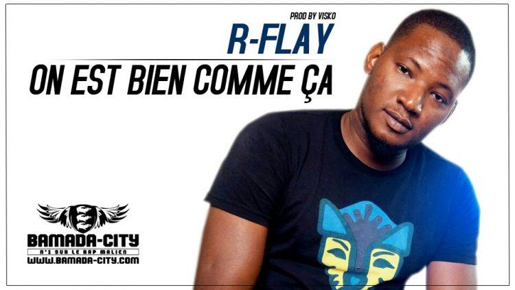 R-FLAY - ON EST BIEN COMME ÇA