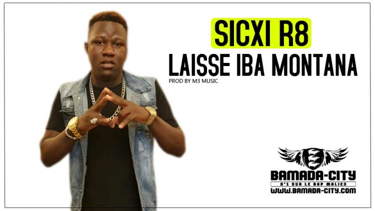 SICXI R8 - LAISSE IBA MONTANA Prod by M3 MUSIC