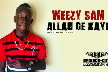 WEEZY SAM - ALLAH DE KAYE Prod by TWOBA LEVEL MIX