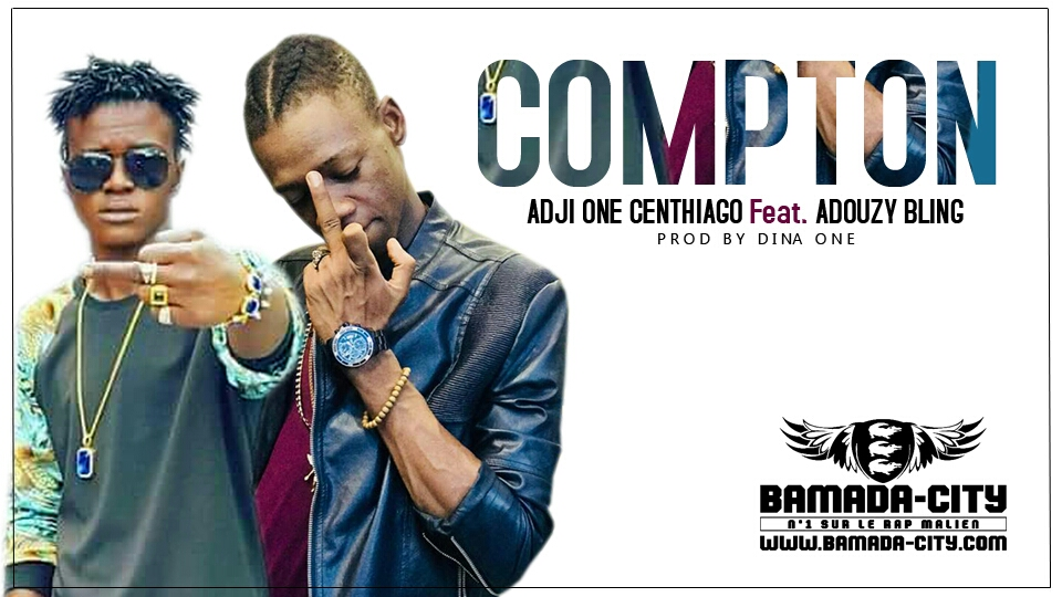 ADJI ONE CENTIAGO Feat. ADOUZY BLING - COMPTON Prod by DINA ONE