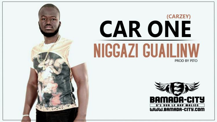 CAR ONE (CARZEY) - NIGGAZI GUAILINW Prod by PITO