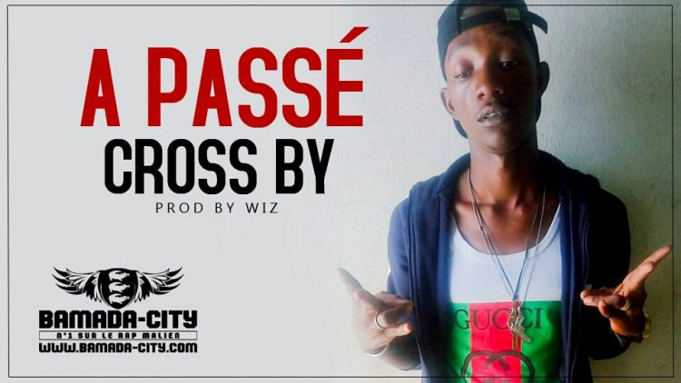 CROSS BY - A PASSÉ Prod by WIZ