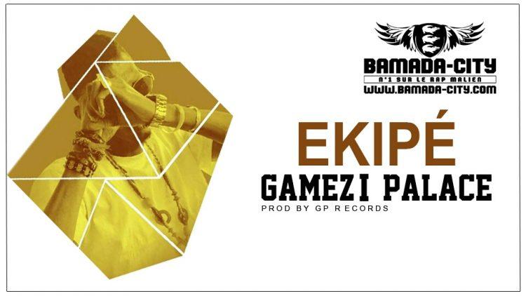 GAMEZI PALACE - EKIPÉ Prod by GP RECORDS