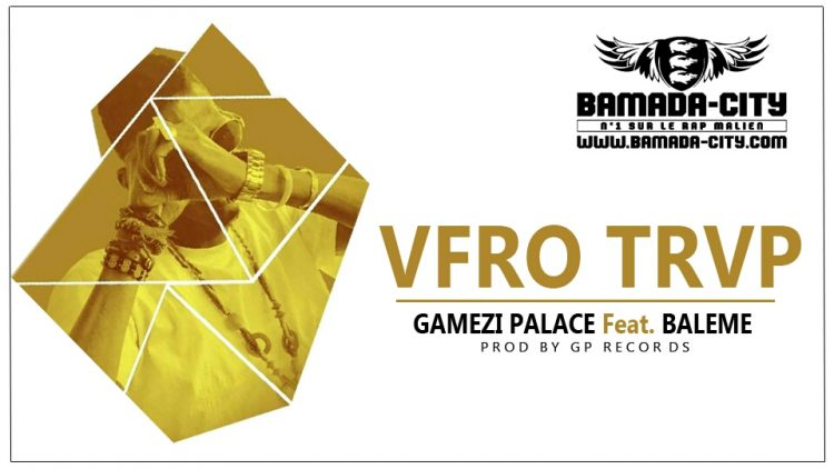 GAMEZI PALACE Feat. BALEME - VFRO TRVP Prod by GP RECORDS