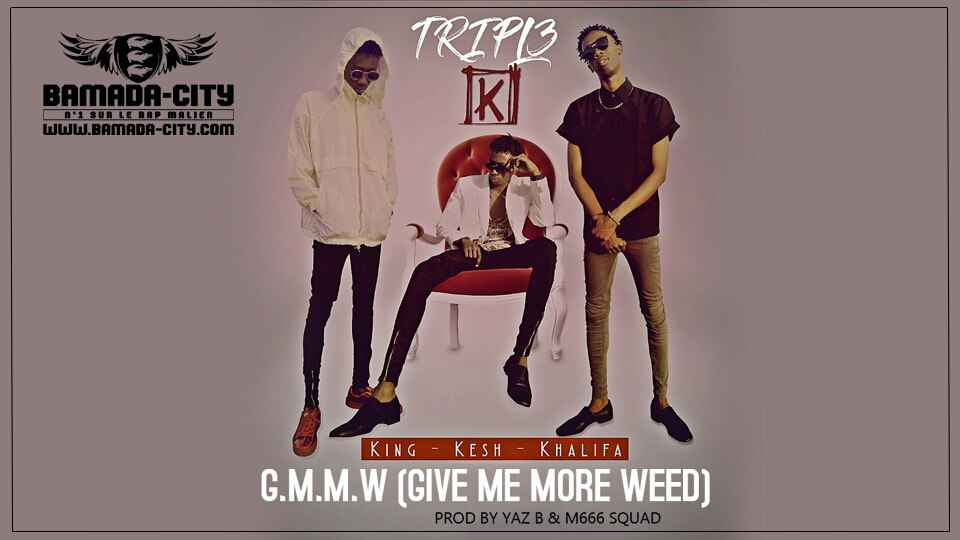 KING KESH KHALIFA - G.M.M.W (GIVE ME MORE WEED) Prod by YAZ B & M666 SQUAD