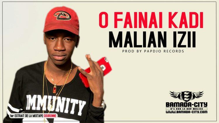 MALIAN IZII - O FAINAI KADI Prod by PAPDJO RECORDS