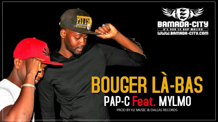 PAP-C Feat. MYLMO - BOUGER LÀ-BAS Prod by DALLAS RECORDS & H2 MUSIC