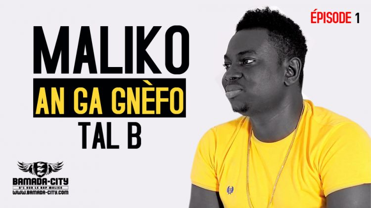 TAL B - MALIKO (AN GA GNÈFO ÉPISODE 1)