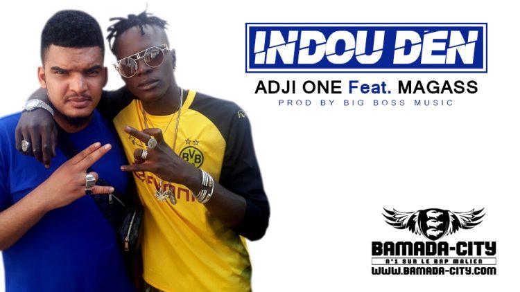 ADJI ONE Feat. MAGASS - INDOU DEN Prod by BIG BOSS MUSIC