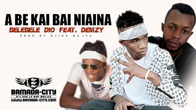 BELEBELE DIO Feat. DEMZY - A BE KAI BAI NIAINA