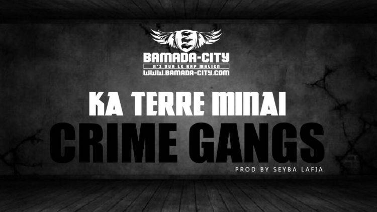 CRIME GANGS - KA TERRE MINAI