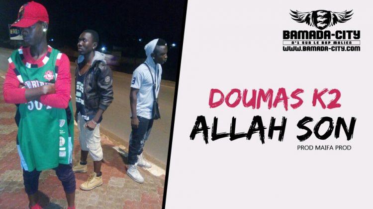 DOUMAS K2 - ALLAH SON