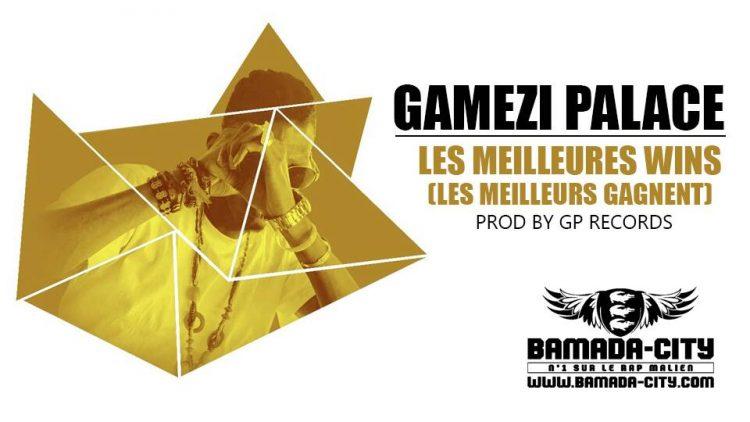 GAMEZI PALACE - LES MEILLEURES WINS ( LES MEILLEURS GAGNENT) Prod by GP RECORD