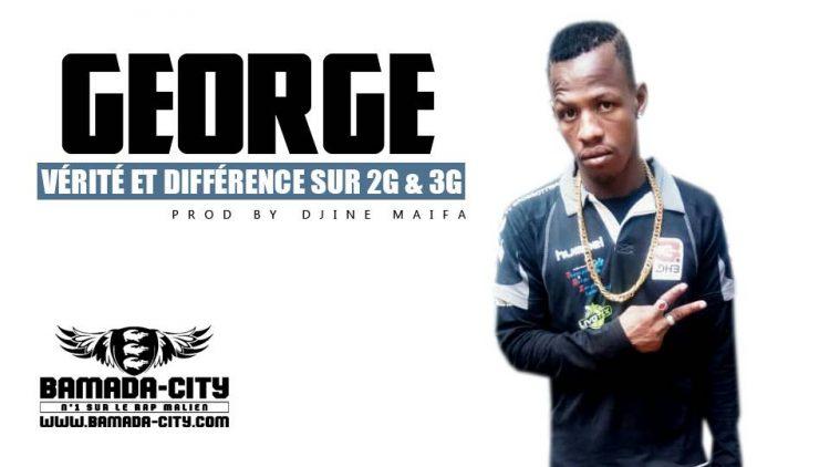 GEORGE - VÉRITÉ ET DIFFÉRENCE SUR 2G ET 3G