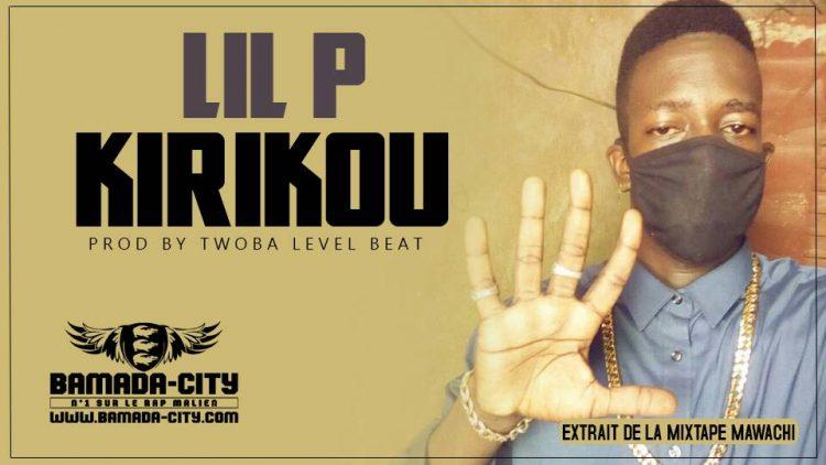 LIL P - KIRIKOU extrait de la mixtape MAWACHI Prod by TWOBA LEVEL BEAT