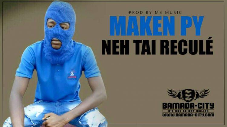 MAKEN PY - NEH TAI RECULÉ Prod by M3 MUSIC