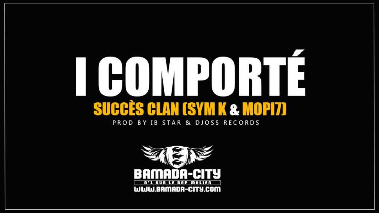 SUCCÈS CLAN (SYM K & MOPI7) - I COMPORTÉ Prod by IB STAR & DJOSS RECORDS