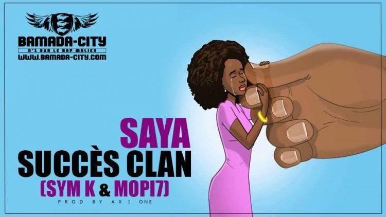 SUCCÈS CLAN (SYM K & MOPI7) - SAYA Prod by AXI ONE