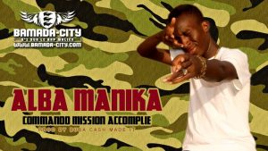 ALBA MANIKA - COMMANDO MISSION ACCOMPLIE Prod by BUBA CASH MADE IT