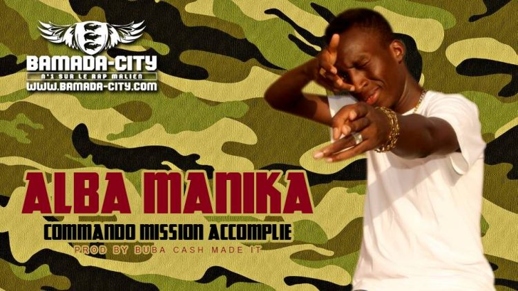 ALBA MANIKA - COMMANDO MISSION ACCOMPLIE Prod by BUBA CASH MADE IT