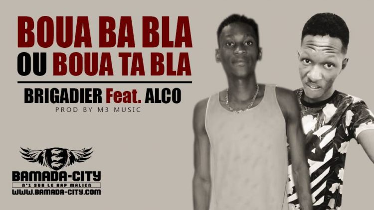 BRIGADIER Feat. ALCO - BOUA BA BLA OU BOUA TA BLA