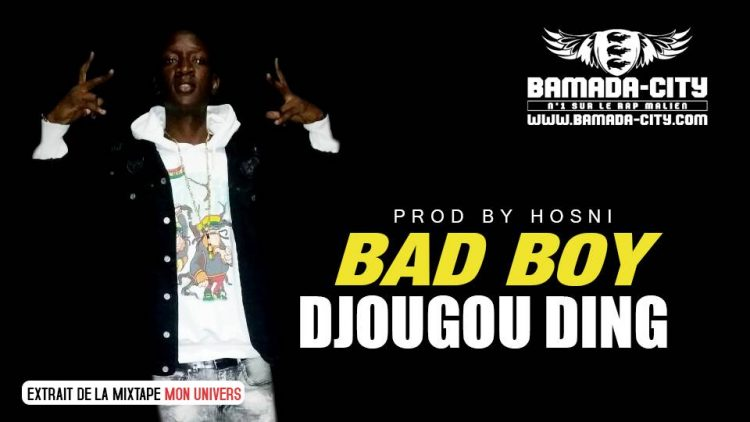 DJOUGOU DING - BAD BOY extrait de la mixtape MON UNIVERS Prod by HOSNI
