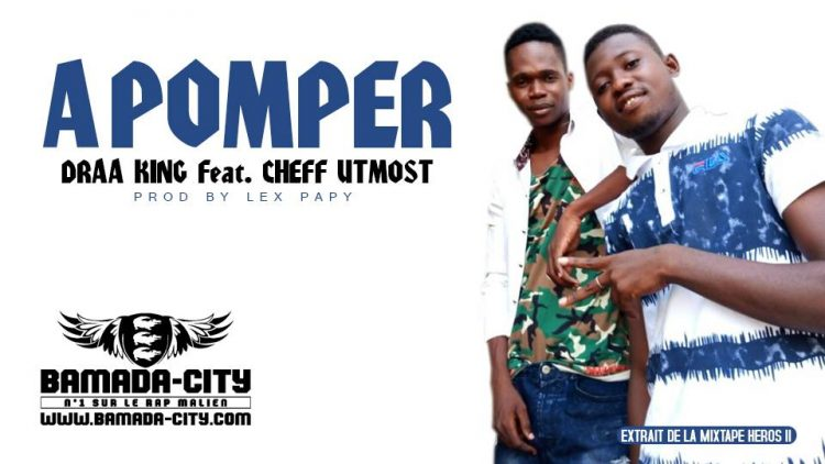 DRAA KING Feat. CHEFF UTMOST extrait de la mixtape HEROS II - A POMPER