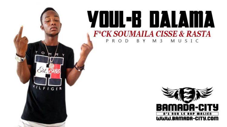 YOUL-B DALAMA - F*CK SOUMAILA CISSE & RASTA Prod by M3 MUSIC