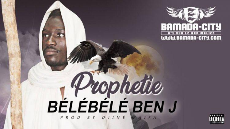 BÉLÉBÉLÉ BEN J - PROPHETIE