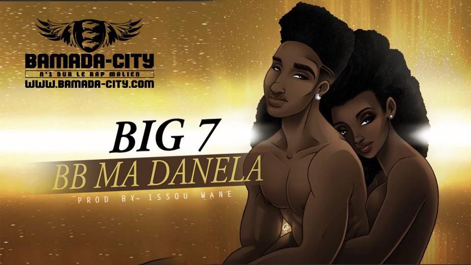 BIG 7 - BB MA DANELA Prod by ISSOU WANE
