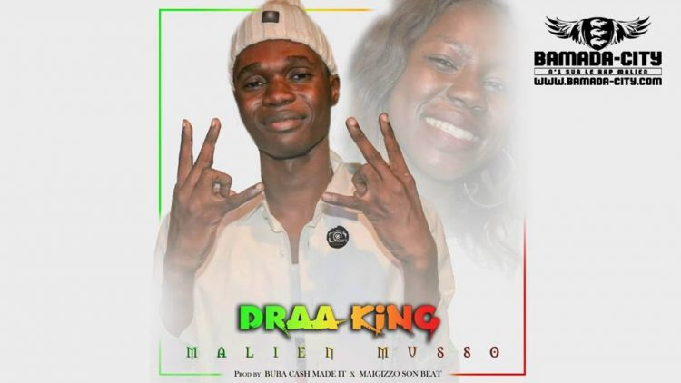 DRAA KING - MALIEN MUSSO Prod by BUBA CASH MADE IT & MAIGIZZO SON BEAT