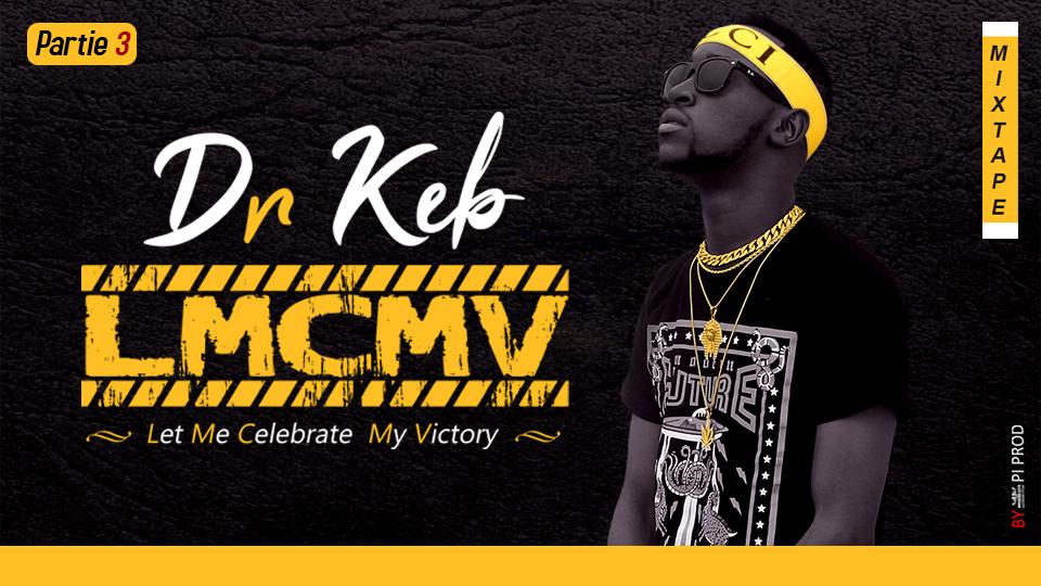 Dr KEB - LMCMV (LET ME CELEBRATE MY VICTORY) (Mixtape Partie 3)