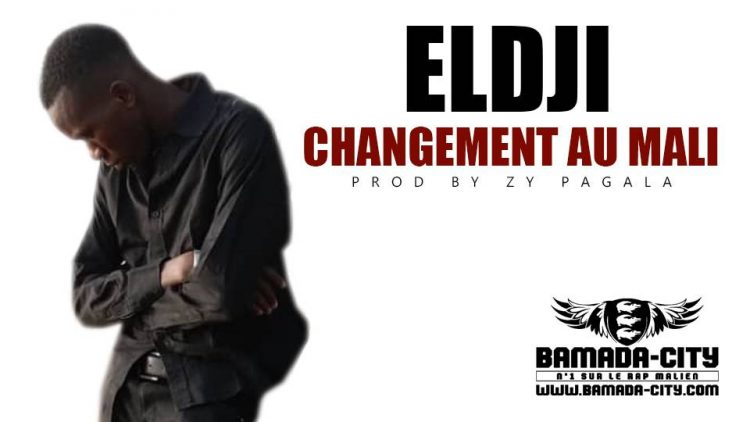 ELDJI - CHANGEMENT AU MALI Prod by ZY PAGALA