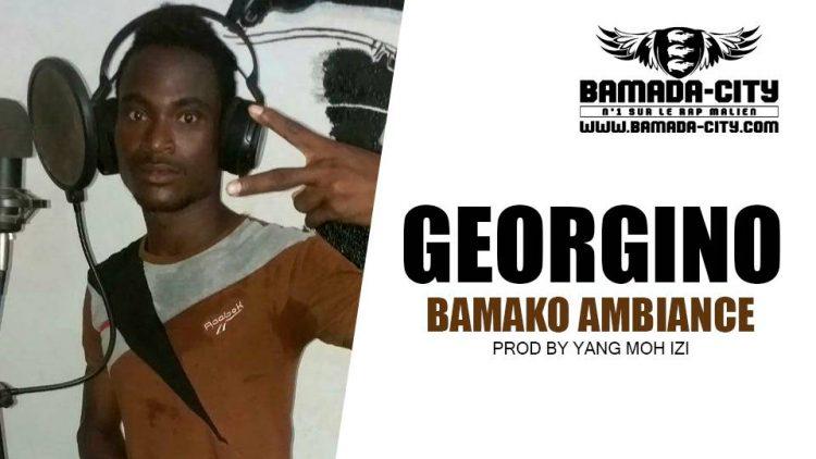 GEORGINO - BAMAKO AMBIANCE Prod by YANG MOH IZI