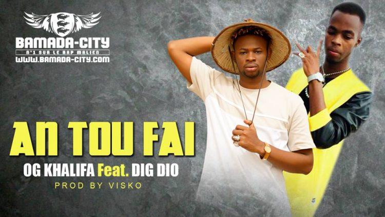 OG KHALIFA Feat. DIG DIO - AN TOU FAI - Prod by VISKO