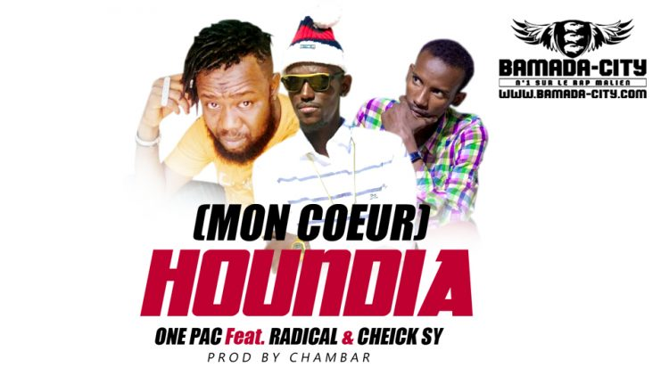 ONE PAC Feat. RADICAL & CHEICK SY - HOUNDIA (MON COEUR) Prod by CHAMBAR