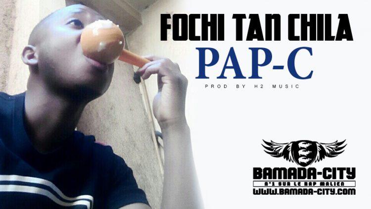 PAP-C - FOCHI TAN CHILA Prod by H2 MUSIC