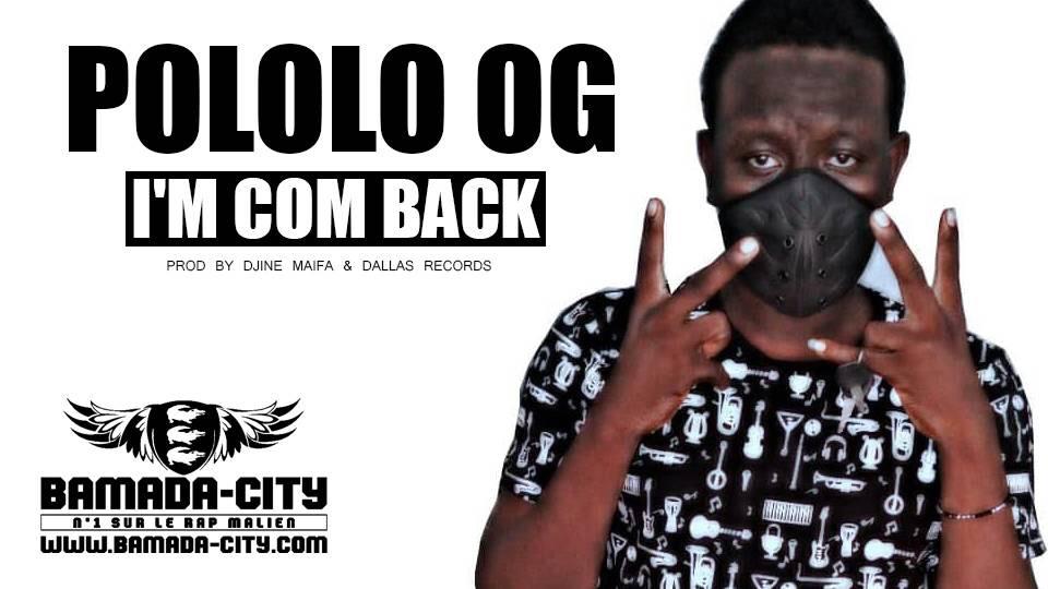 POLOLO OG - I'M COM BACK Prod by DJINE MAIFA & DALLAS RECORDS