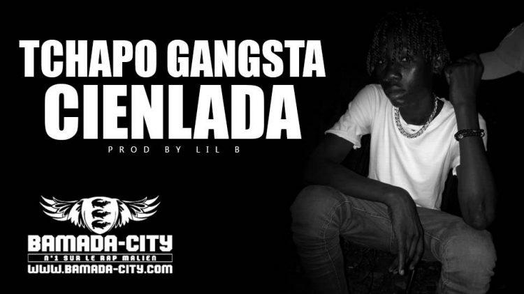 TCHAPO GANGSTA - CIENLADA Prod by LIL B