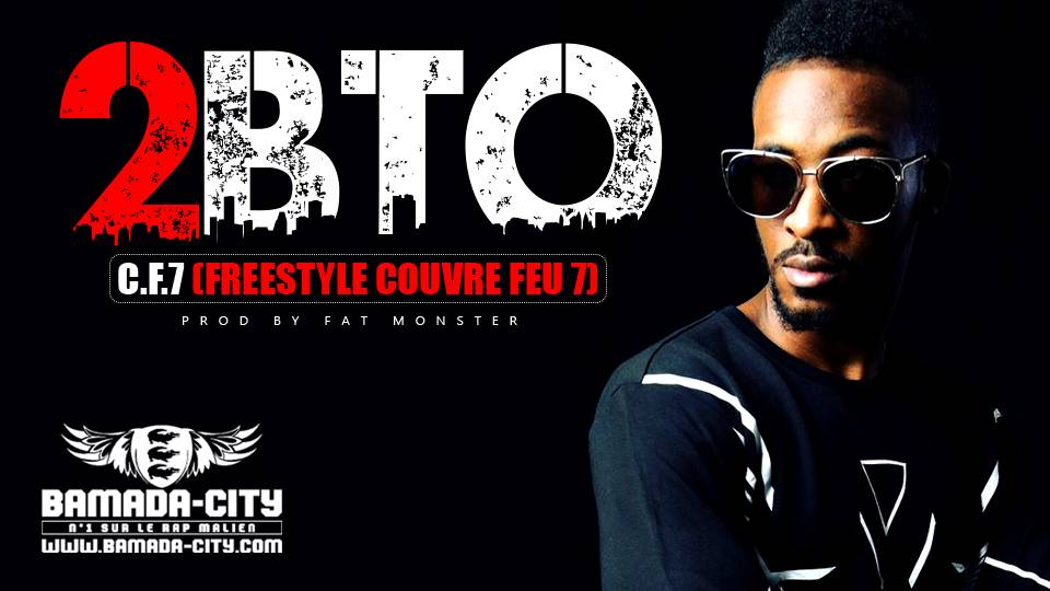 2BTO - C.F.7 (FREESTYLE COUVRE FEU 7) Prod by FAT MONSTER