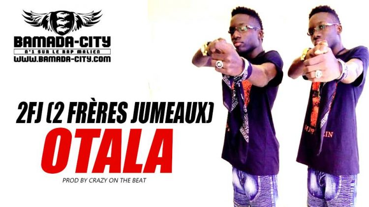 2FJ (2 FRÈRES JUMEAUX) - OTALA Prod by CRAZY ON THE BEAT