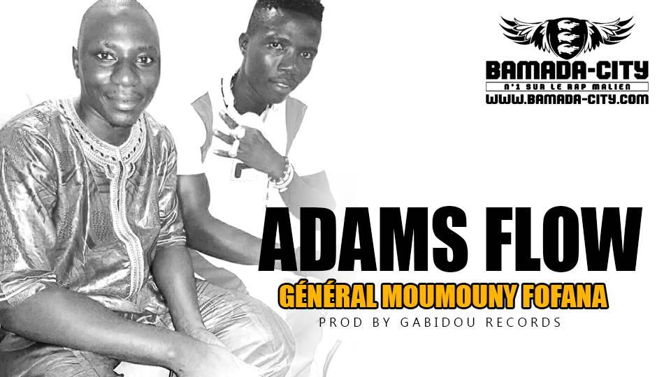 ADAMS FLOW - GÉNÉRAL MOUMOUNY FOFANA Prod by GABIDOU RECORDS