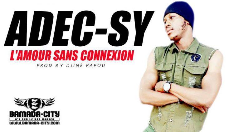 ADEC-SY - L'AMOUR SANS CONNEXION Prod by DJINÈ PAPOU