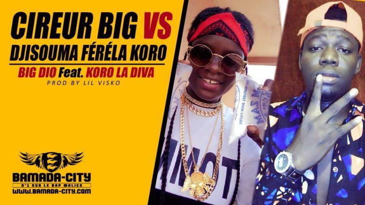 BIG DIO Feat. KORO LA DIVA - CIREUR BIG VS DJISOUMA FÉRÉLA KORO Prod by LIL VISKO