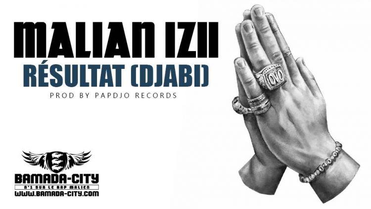 MALIAN IZII - RÉSULTAT (DJABI) - Prod by PAPDJO RECORD