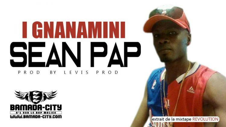 SEAN PAP - I GNANAMINI extrait de la mixtape REVOLUTION Prod by LEVIS PROD