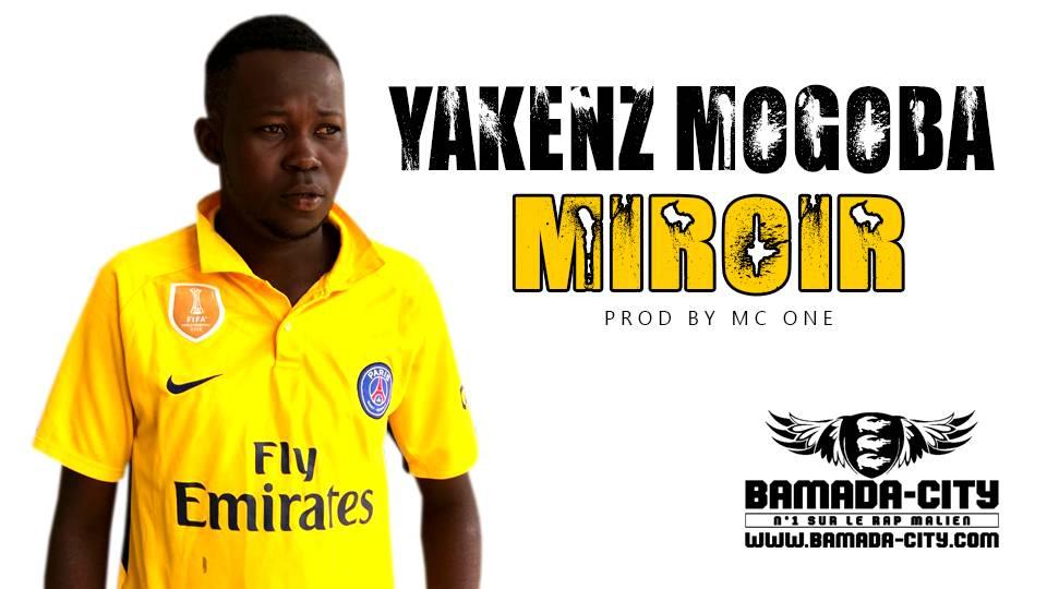 YAKENZ MOGOBA - MIROIR Prod by MC ONE