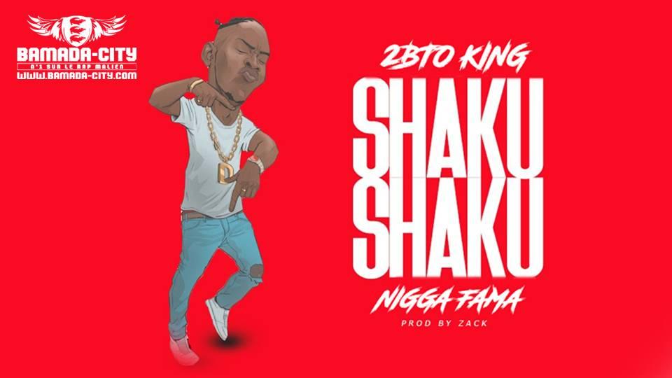2BTO KING Feat. NIGGA FAMA - SHAKU SHAKU