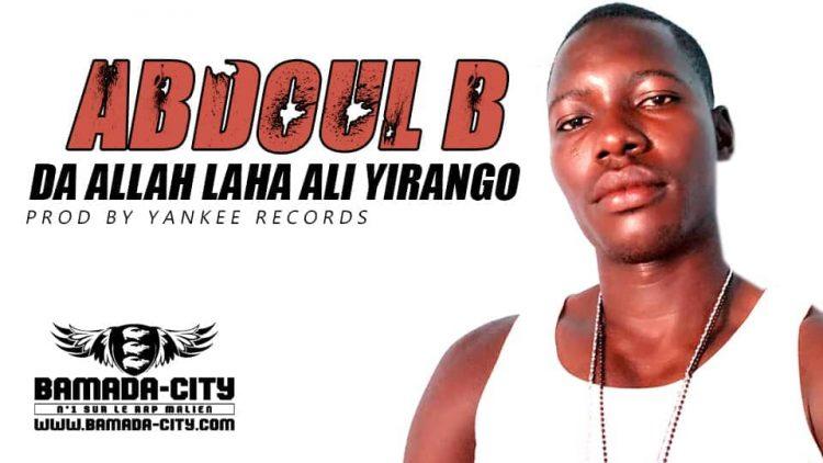 ABDOUL B - DA ALLAH LAHA ALI YIRANGO Prod by YANKEE RECORDS