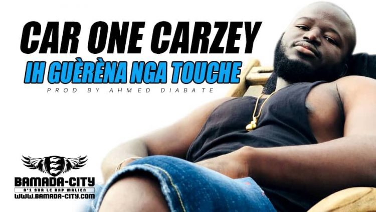 CAR ONE CARZEY - IH GUÈRÈNA NGA TOUCHE Prod by AHMED DIABATE